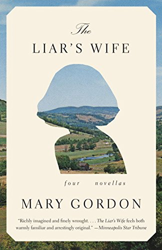 The Liar's Wife: Four Novellas by Mary Gordon