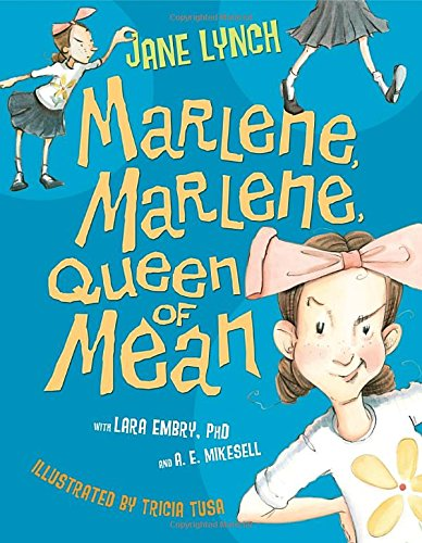 Marlene, Marlene, Queen of Mean by Jane Lynch, Lara Embry PH.D., and A. E. Mikesell, illustrated by Tricia Tusa