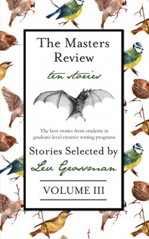 The Masters Review: Ten Stories selected by Lev Grossman