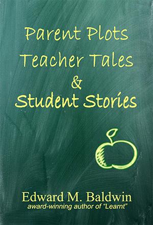 Parent Plots, Teacher Tales & Student Stories by Edward M. Baldwin
