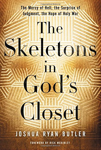 The Skeletons in God's Closet: The Mercy of Hell, the Surprise of Judgment, the Hope of Holy War by Joshua Ryan Butler