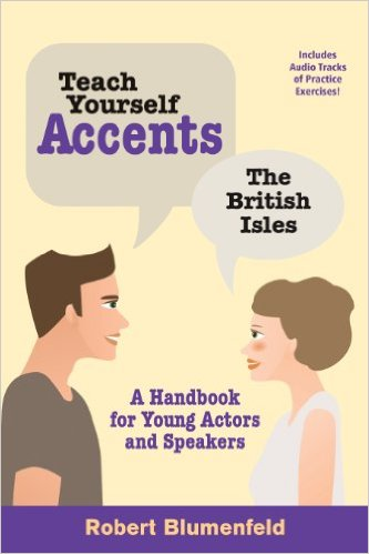 Teach Yourself Accents: The British Isles: A Handbook for Young Actors and Speakers by Robert Blumenfeld