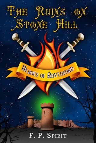 The Heroes of  Ravenford:Book 1: The Ruins on  Stone Hill by F. P. Spirit
