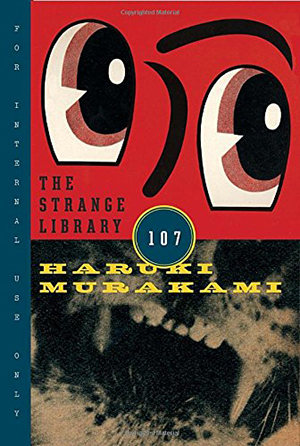 The Strange Library by Haruki Murakami, Translated by Ted Goossen