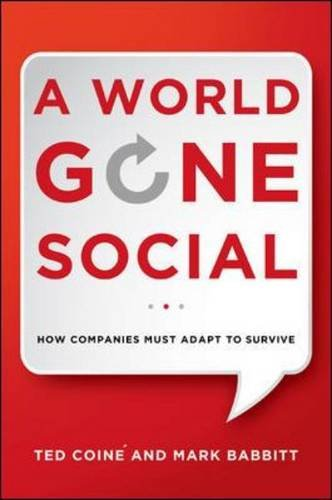 A World Gone Social: How Companies Must Adapt to Survive by Ted Coine and Mark Babbitt