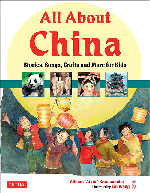 All About China: Stories, Songs, Crafts and Games for Kids by Allison Branscombe, illustrated by Lin Wang