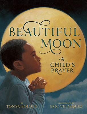 Beautiful Moon: A Child's Prayer by Tonya Bolden, Illustrated by Eric Velasquez