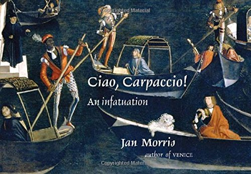 Ciao, Carpaccio! An Infatuation by Jan Morris