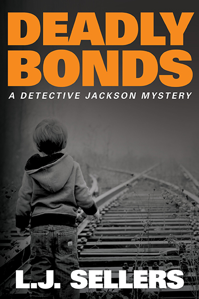 Deadly Bonds (A Detective Jackson Mystery) by L.J. Sellers
