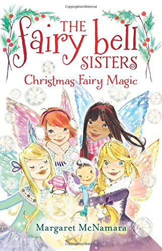 The Fairy Bell Sisters #6: Christmas Fairy Magic by Margaret McNamara, illustrated by Catharine Collingridge