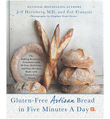 Gluten-Free Artisan Bread in Five Minutes a Day: The Baking Revolution Continues with 90 New, Delicious and Easy Recipes Made with Gluten-Free Flours by Jeff Hertzberg and Zoë François