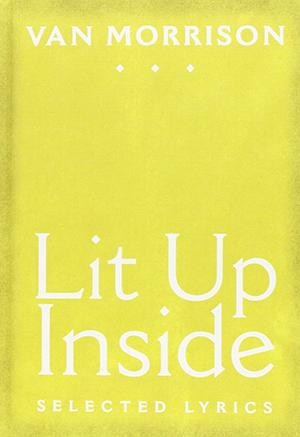 Lit Up Inside: Selected Lyrics by Van Morrison