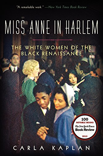 Miss Anne in Harlem: The White Women of the Black Renaissance by Carla Kaplan