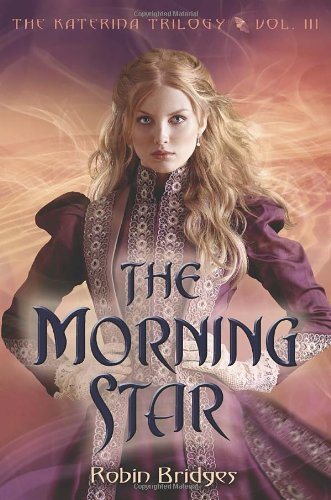 The Morning Star: The Katerina Trilogy, Vol. III by Robin Bridges