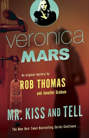 Mr. Kiss and Tell (Veronica Mars #2): An Original Mystery by Rob Thomas & Jennifer Graham