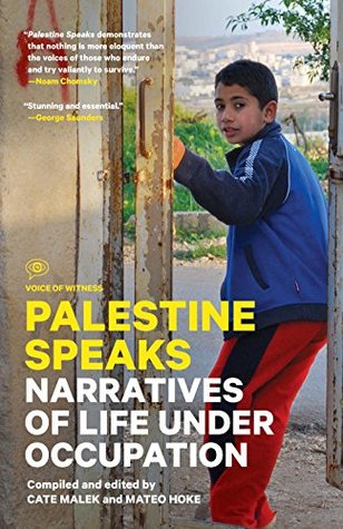 Palestine Speaks: Narrative of Life Under Occupation, Edited by Mateo Hoke & Cate Malek