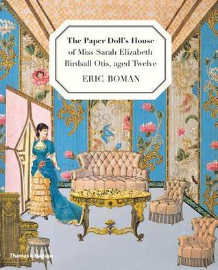 The Paper Doll's House of Miss Sarah Elizabeth Birdsall Otis, Aged Twelve by Eric Boman