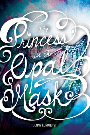 The Princess in the Opal Mask by Jenny Lundquist