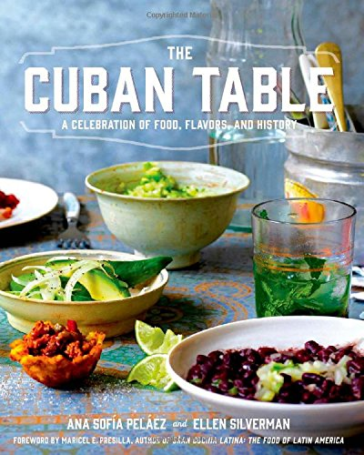 The Cuban Table: A Celebration of Food, Flavors, and History by Ana Sofia Pelaez, photographs by Ellen Silverman