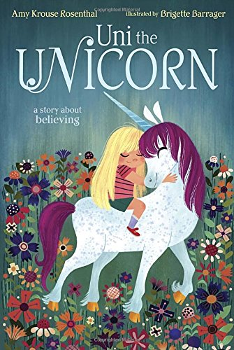 Uni the Unicorn by Amy Krouse Rosenthal, illustrated by Brigette Barrager