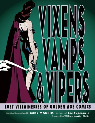 Vixens, Vamps & Vipers: Lost Villainesses of Golden Age Comics by Mike Madrid