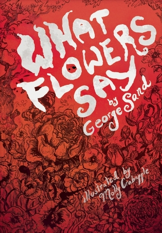 What Flowers Say: And Other Stories by George Sand, Illustrated by Molly Crabapple, Translated by Holly Erskine Hirko