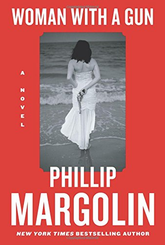 Woman With a Gun: A Novel by Phillip Margolin