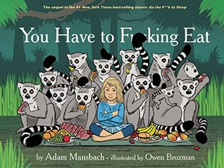 You Have to F**king Eat by Adam Mansbach, Illustrated by Owen Brozman