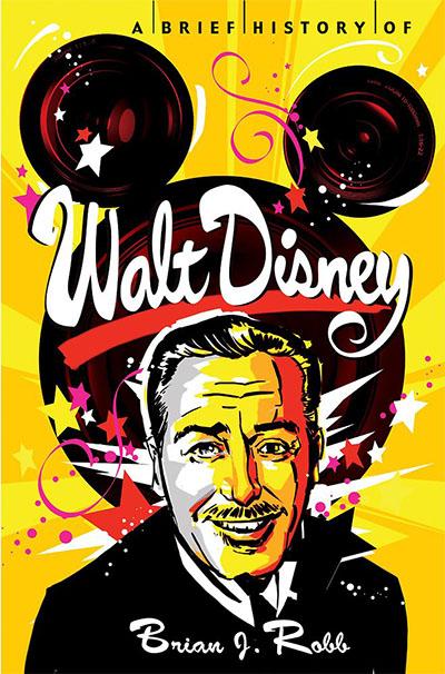 A Brief History of Walt Disney by Brian J. Robb