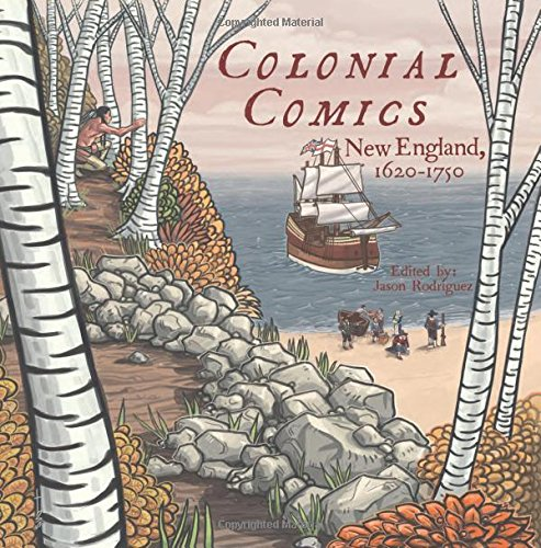 Colonial Comics: New England, 1620 – 1750 edited by Jason Rodriguez