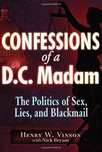 Confessions of a D.C. Madam: The Politics of Sex, Lies, and Blackmail by Henry W. Vinson
