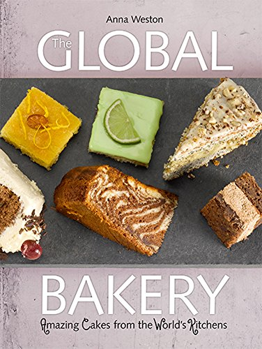 The Global Bakery: Amazing Cakes from the World's Kitchens by Anna Weston, edited by Chris Brazier