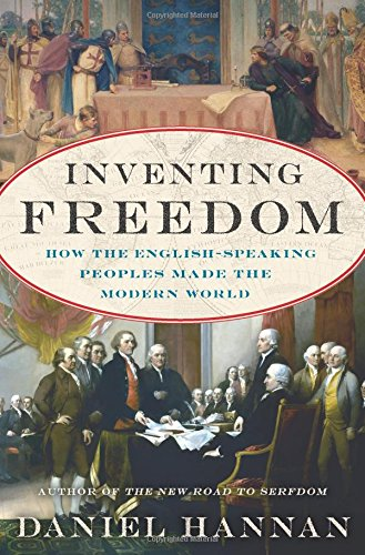 Inventing Freedom: How the English-Speaking Peoples Made the Modern World by Daniel Hannan