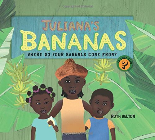 Juliana's Bananas: Where Do Your Bananas Come From? by Ruth Walton