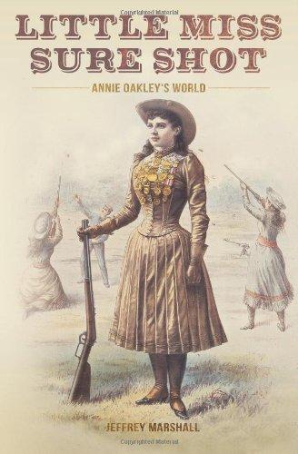 Little Miss Sure Shot: Annie Oakley's World by Jeffrey Marshall