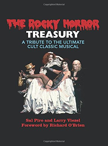 The Rocky Horror Treasury: A Tribute to the Ultimate Cult Classic Musical by Sal Piro, and Larry Viezel