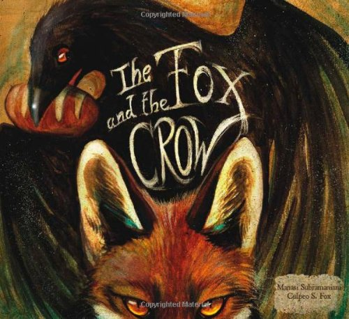 The Fox and the Crow adapted by Manasi Subramaniam, Illustrated by Culpeo S. Fox