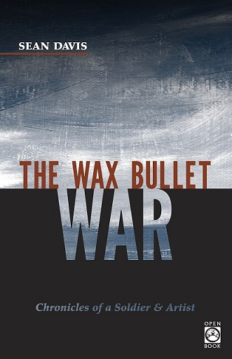 The Wax Bullet War: Chronicles of a Soldier & Artist (OpenBook) by Sean Davis