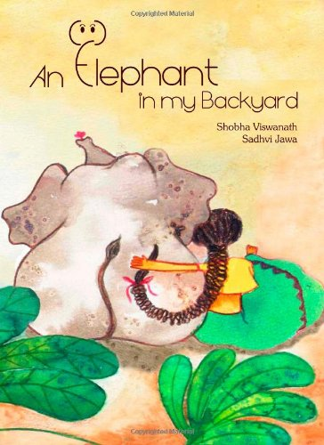 An Elephant in My Backyard by Shobha Viswanath, Illustrated by Sadhvi Jawa