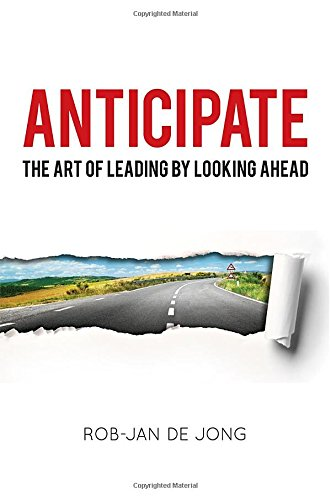 Anticipate: The Art of Leading by Looking Ahead by Rob-Jan de Jong