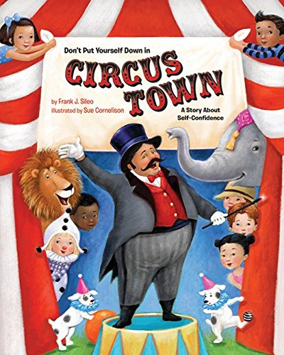 Don't Put Yourself Down in Circus Town: A Story About Self-Confidence by Frank J. Sileo