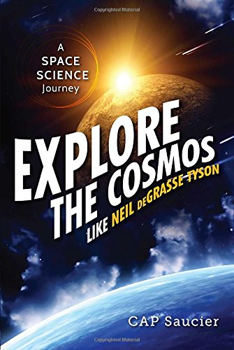 Explore the Cosmos like Neil deGrasse Tyson: A Space Science Journey by CAP Saucier