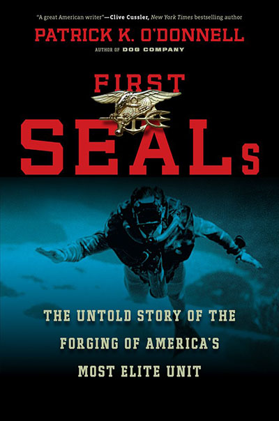First SEALs: The Untold Story of the Forging of America's Most Elite Unit by Patrick K. O'Donnell