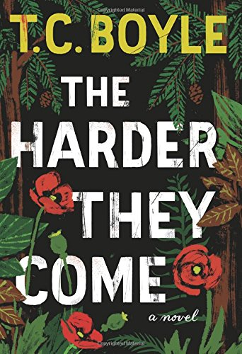 The Harder They Come: A Novel by T.C. Boyle