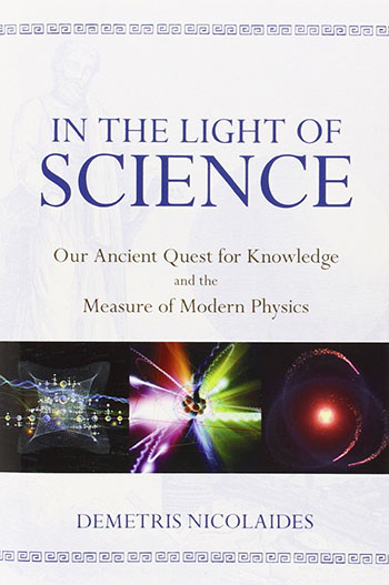 In the Light of Science: Our Ancient Quest for Knowledge and the Measure of Modern Physics by Demetris Nicolaides