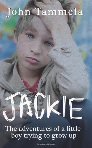 Jackie: the Adventures of a Little Boy Trying to Grow Up by John Tammela