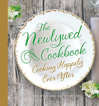 The Newlywed Cookbook: Cooking Happily Ever After by Roxanne Wyss, and Kathy Moore