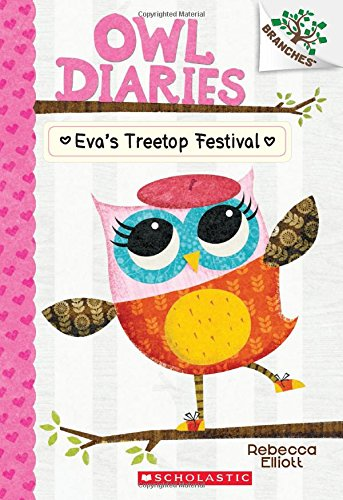 Owl Diaries #1: Eva's Treetop Festival (A Branches Book) by Rebecca Elliot