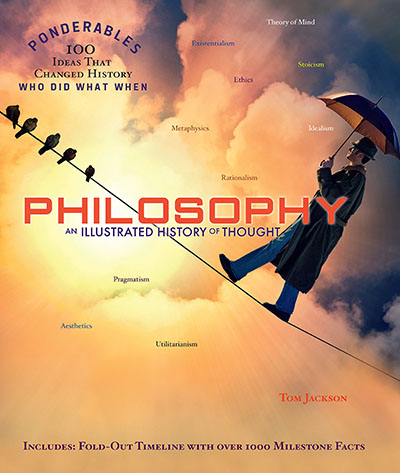 Philosophy: An Illustrated History of Thought (Ponderables: 100 Ideas That Changed the World: Who Did What When) by Tom Jackson
