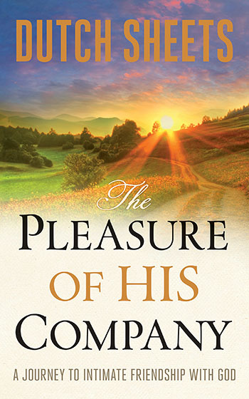 The Pleasure of His Company: A Journey to Intimate Friendship With God by Dutch Sheets